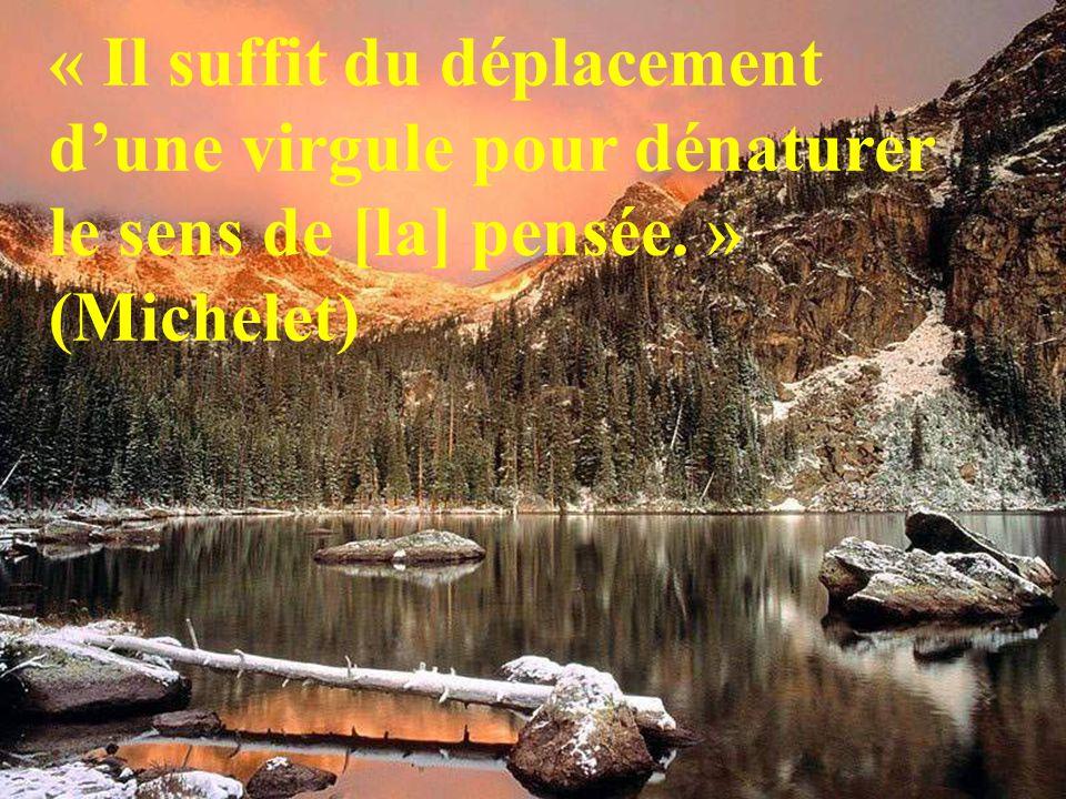 « Il suffit du déplacement d'une virgule pour dénaturer le sens de [la] pensée. » (Michelet)